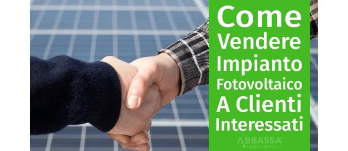 Come Vendere un Impianto Fotovoltaico a Clienti Interessati