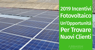 Incentivi per Fotovoltaico 2019: un'opportunità per Trovare Nuovi Clienti