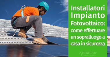 Installatori Impianto Fotovoltaico: come effettuare un sopralluogo a casa in sicurezza