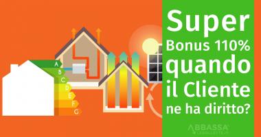 Superbonus 110%: quando il Cliente ne ha diritto?
